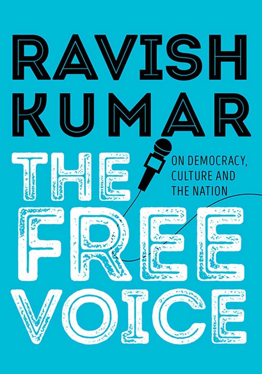 Ravish Kumar <em>The Free Voice: On Democracy, Culture and the Nation</em> Speaking Tiger, 2018