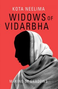 Kota Neelima Widows of Vidarbha: Making of Shadows Oxford University Press, 2018