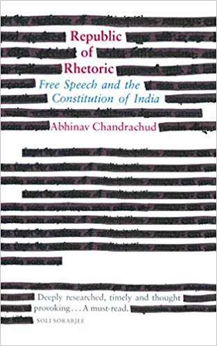 Abhinav Chandrachud <em>Republic of Rhetoric: Free Speech and the Constitution of India</em> Penguin Random House India, 2017