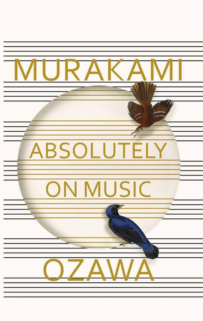 Haruki Murakami and Seiji Ozawa Absolutely On Music Random House, 2016