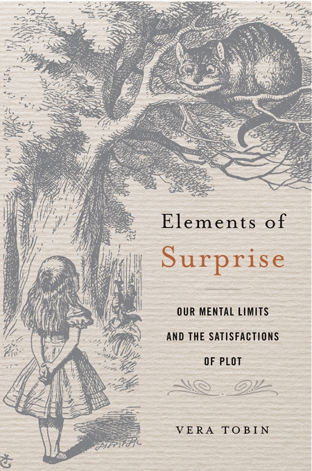 Elements of Surprise Vera Tobin Harvard University Press, 2018