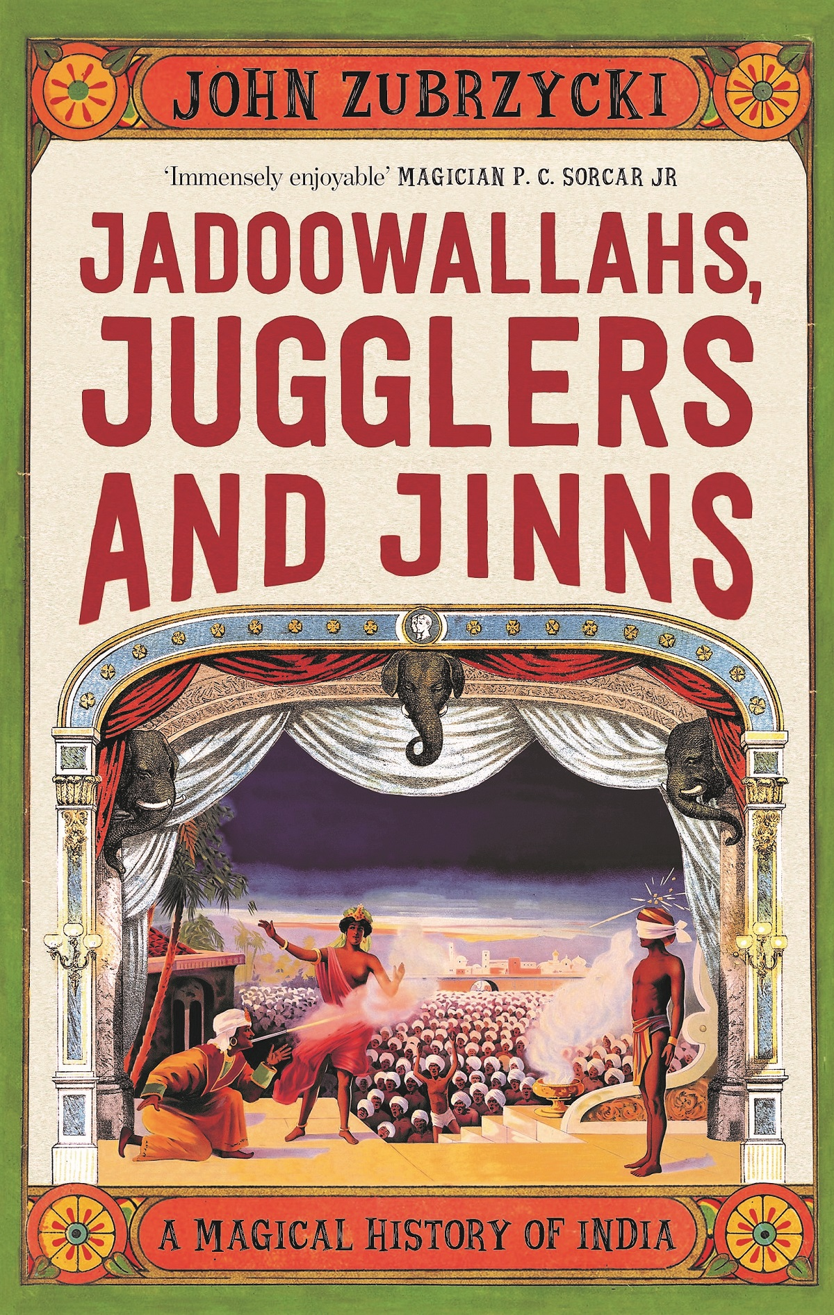 John Zubrzycki <em>Jaddowallahs, Jugglers and Jinns: A Magical History of India</em> Pan Macmillan India, 2018