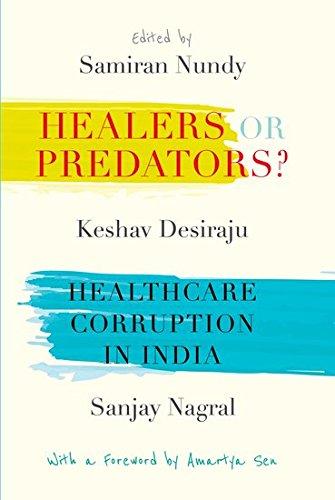 Healers or Predators? Ed. Samiran Nundy, Keshav Desiraju & Sanjay Nagral OUP, 2018