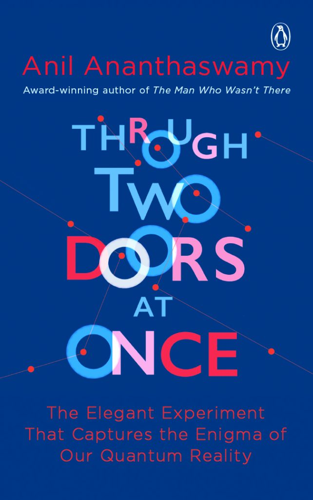 Anil Ananthaswamy Through Two Doors At Once Penguin Random House, 2018