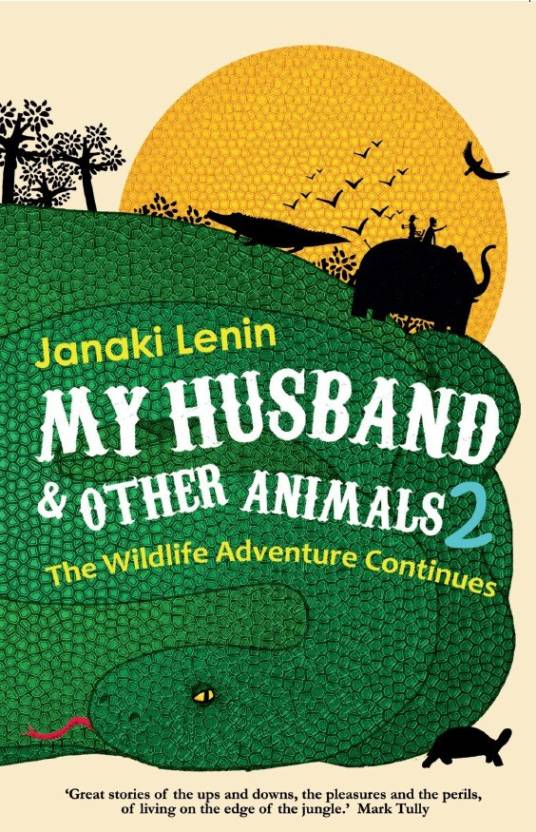 My Husband and Other Animals 2: The Wildlife Adventures Continue, Janaki Lenin, Westland Books, 2018