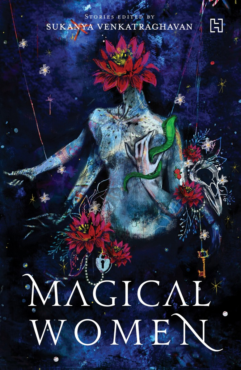 Edited by Sukanya Venkatraghavan, Magical Women, Hachette India, 2019