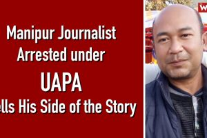 Watch | Manipur Journalist Arrested Under UAPA Tells His Side of the Story
